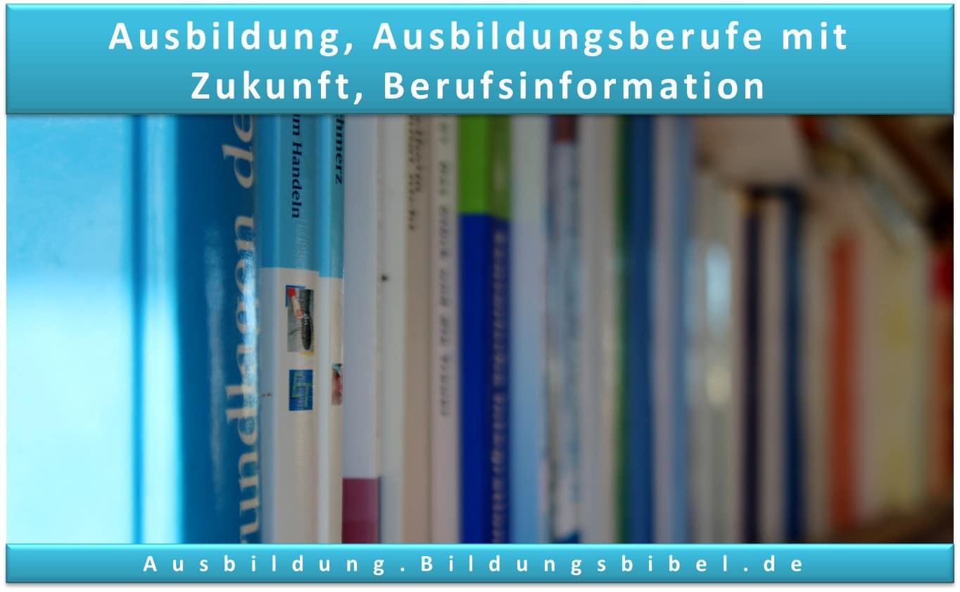 Die Ausbildung und die Ausbildungsberufe mit Zukunft, sie finden Berufsinformationen, Vorlagen, Muster sowie Bewerbungen